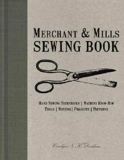 Merchant & Mills Sewing Book: Hand-Sewing Techniques / Machine Know-How / Tools / Notions / Projects / Patterns (Hardcover)
