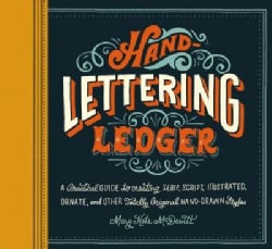 Hand-lettering Ledger: A Practical Guide to Creating Serif, Script, Illustrated, Ornate, and Other To... (Notebook / blank book)