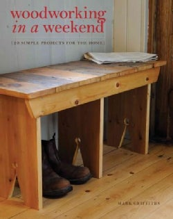 Woodworking in a Weekend: 20 Simple Projects for the Home (Paperback)