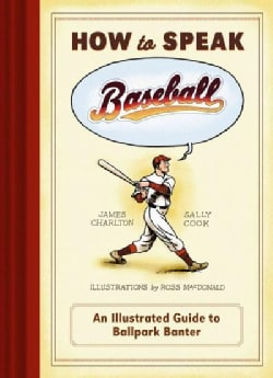 How to Speak Baseball: An Illustrated Guide to Ballpark Banter (Hardcover)