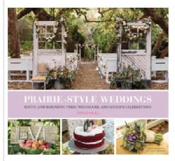 Prairie Style Weddings: Rustic and Romantic Farm, Woodland, and Garden Celebrations (Hardcover)