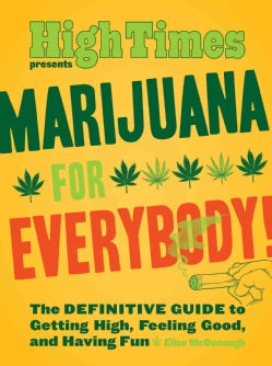 High Times Presents Marijuana for Everybody!: The Definitive Guide to Getting High, Feeling Good, and Having Fun (Paperback)