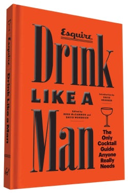 Drink Like a Man: The Only Cocktail Guide Anyone Really Needs (Hardcover)