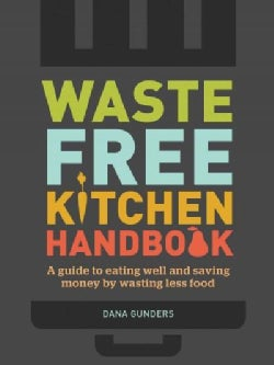 Waste Free Kitchen Handbook: A Guide to Eating Well and Saving Money by Wasting Less Food (Paperback)