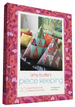 Amy Butler's Piece Keeping: 20 Stylish Projects That Celebrate Patchwork (Hardcover)