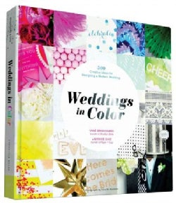 Weddings in Color: 500 Creative Ideas for Designing a Modern Wedding (Hardcover)