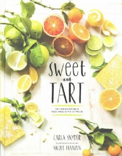 Sweet and Tart: 70 Irresistible Recipes With Citrus (Hardcover)