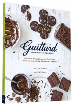 Guittard Chocolate Cookbook: Decadent Recipes from San Francisco's Premium Bean-to-bar Chocolate Company (Paperback)