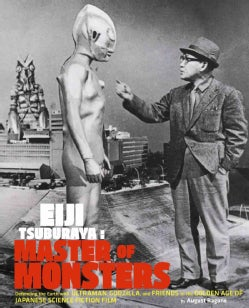 Eiji Tsuburaya: Master of Monsters: Defending the Earth With Ultraman, Godzilla, and Friends in the Golden Age of... (Paperback)