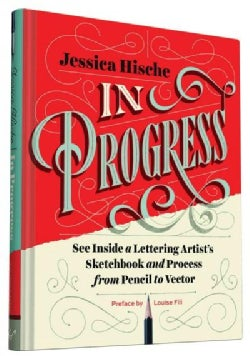 In Progress: See Inside a Lettering Artist's Sketchbook and Process, from Pencil to Vector (Hardcover)
