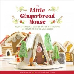 The Little Gingerbread House: Recipes, Templates, and Step-by-step Instructions for Creating 8 Festive Mini Houses