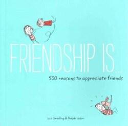 Friendship Is…: 500 Reasons to Appreciate Friends (Paperback)