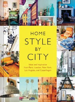 Home Style by City: Ideas and Inspiration from Paris, London, New York, Los Angeles, and Copenhagen (Paperback)
