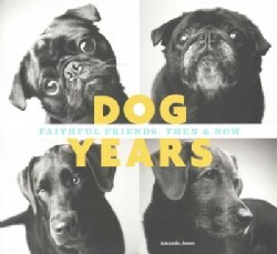Dog Years: Faithful Friends, Then & Now (Hardcover)