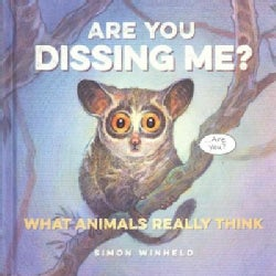 Are You Dissing Me?: What Animals Really Think (Hardcover)
