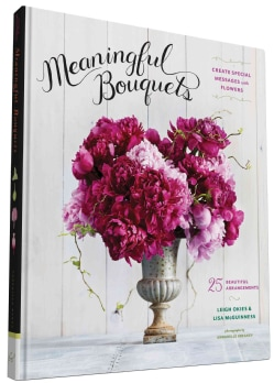Meaningful Bouquets: Create Special Messages With Flowers - 25 Beautiful Arrangements (Hardcover)
