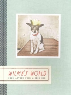 Wilma's World: Good Advice from a Good Dog (Hardcover)