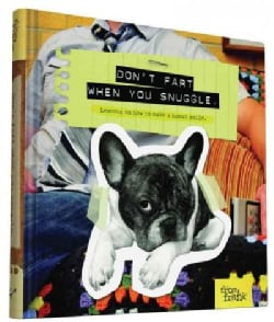 Don't Fart When You Snuggle: Lessons on How to Make a Human Smile (Hardcover)