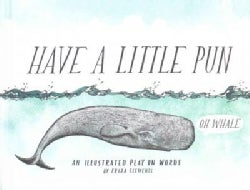 Have a Little Pun: An Illustrated Play on Words (Hardcover)