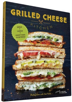Grilled Cheese Kitchen: Bread + Cheese + Everything in Between (Hardcover)