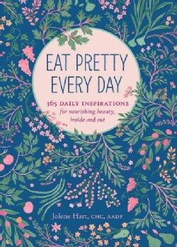 Eat Pretty Every Day: 365 Daily Inspirations for Nourishing Beauty, Inside and Out (Paperback)