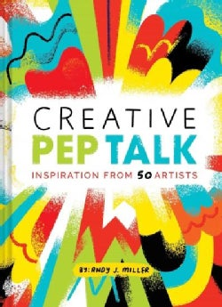 Creative Pep Talk: Inspiration from 50 Artists (Hardcover)