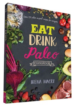 Eat Drink Paleo Cookbook: Over 110 Paleo-inspired Recipes for Everyone (Paperback)