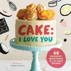 Cake, I Love You: Decadent, Delectable, and Do-Able Recipes (Hardcover)