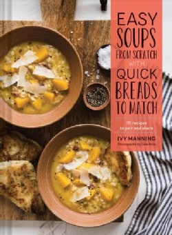 Easy Soups from Scratch With Quick Breads to Match: 70 Recipes to Pair and Share (Hardcover)