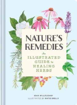 Nature's Remedies: An Illustrated Guide to Healing Herbs (Hardcover)