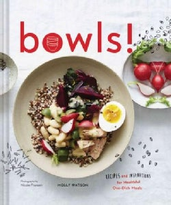 Bowls!: Recipes and Inspirations for Healthful One-Dish Meals (Hardcover)