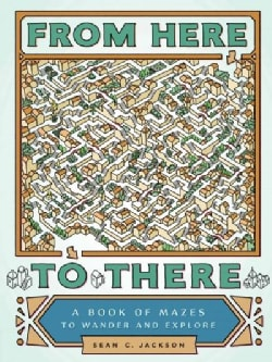 From Here to There: A Book of Mazes to Wander and Explore (Paperback)