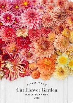 Floret Farm's Cut Flower Garden 2018 Daily Planner (Calendar)