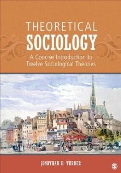 Theoretical Sociology: A Concise Introduction to Twelve Sociological Theories (Paperback)