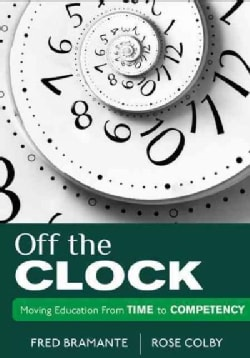 Off the Clock: Moving Education from Time to Competency (Paperback)