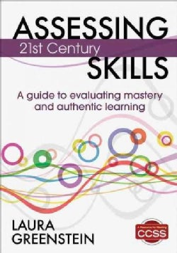 Assessing 21st Century Skills: A Guide to Evaluating Mastery and Authentic Learning (Paperback)