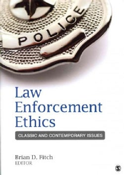 Law Enforcement Ethics: Classic and Contemporary Issues (Paperback)