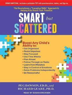 "Smart but Scattered: The Revolutionary ""Executive Skills"" Approach to Helping Kids Reach Their Potential, Includes... (CD-Audio)"
