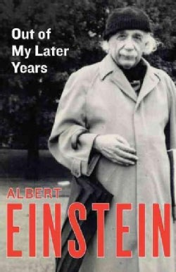 Out of My Later Years: The Scientist, Philosopher, and Man Portrayed Through His Own Words (Paperback)