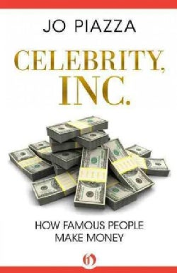 Celebrity, Inc.: How Famous People Make Money (Paperback)