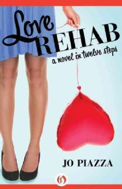 Love Rehab: A Novel in Twelve Steps (Paperback)