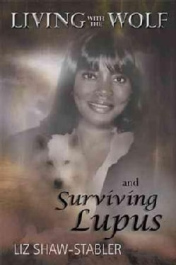 Living With the Wolf and Surviving Lupus (Hardcover)