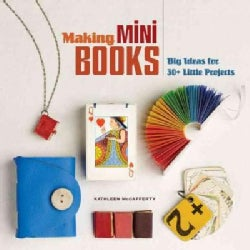 Making Mini Books: Big Ideas for 30+ Little Projects (Paperback)