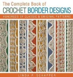 The Complete Book of Crochet Border Designs: Hundreds of Classics & Original Patterns (Paperback)