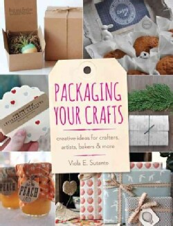 Packaging Your Crafts: Creative Ideas for Crafters, Artists, Bakers, & More (Paperback)