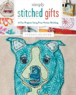 Simply Stitched Gifts: 21 Fun Projects Using Free-Motion Stitching (Paperback)