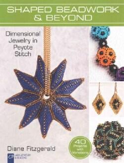 Shaped Beadwork & Beyond: Dimensional Jewelry in Peyote Stitch (Paperback)