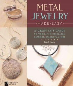 Metal Jewelry Made Easy: A Crafter's Guide to Fabricating Necklaces, Earrings, Bracelets & More (Paperback)