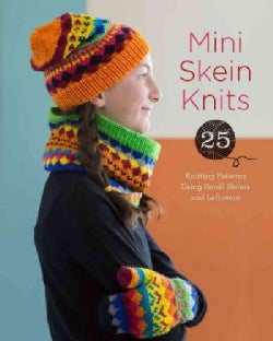 Mini Skein Knits: 25 Knitting Patterns Using Small Skeins and Leftovers (Paperback)
