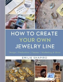 How to Create Your Own Jewelry Line (Hardcover)